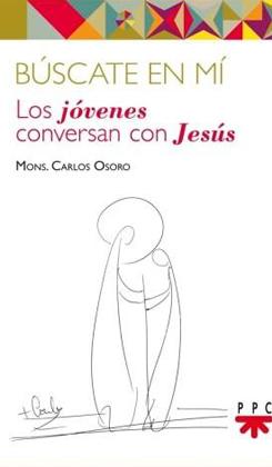 Resultado de imagen de Búscate en mí. Los jóvenes conversan con Jesús